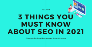 J.Louis Technology 3 Things You Must Know About SEO in 2021